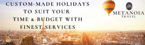 CUSTOM-MADE HOLIDAYS TO SUIT YOUR TIME & BUDGET WITH FINEST SERVICES